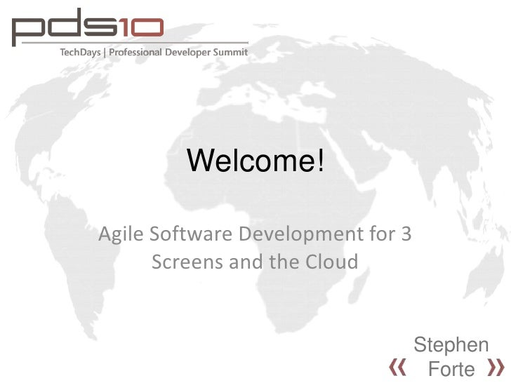 Welcome!<br />Agile Software Development for 3 Screens and the Cloud<br />Stephen Forte<br />