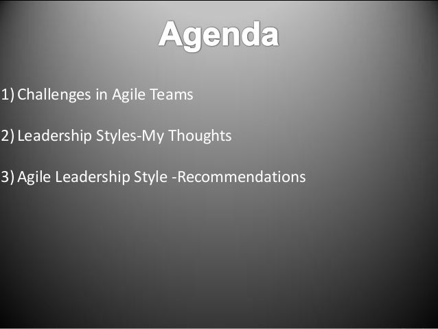 Niranjan Nerlige V, Exelplus Services 1) Challenges in Agile Teams 2) Leadership Styles-My Thoughts 3) Agile Leadership St...