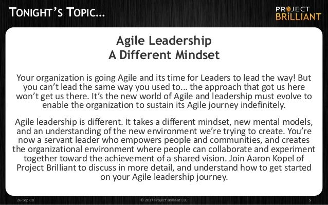 TONIGHT'S TOPIC… Agile Leadership A Different Mindset Your organization is going Agile and its time for Leaders to lead th...