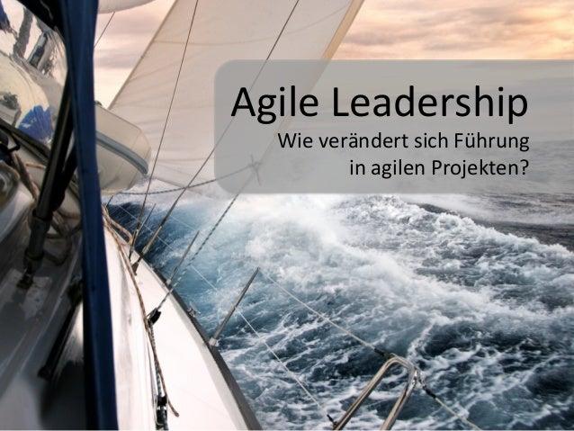 Agile&Leadership& Wie&verändert&sich&Führung&& in&agilen&Projekten?&