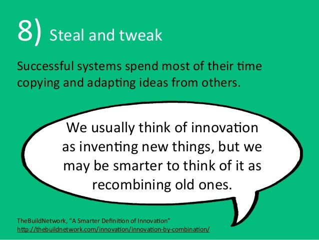 8) Steal and tweakSuccessful systems spend most of their 8me copying and adap8ng ideas from ...