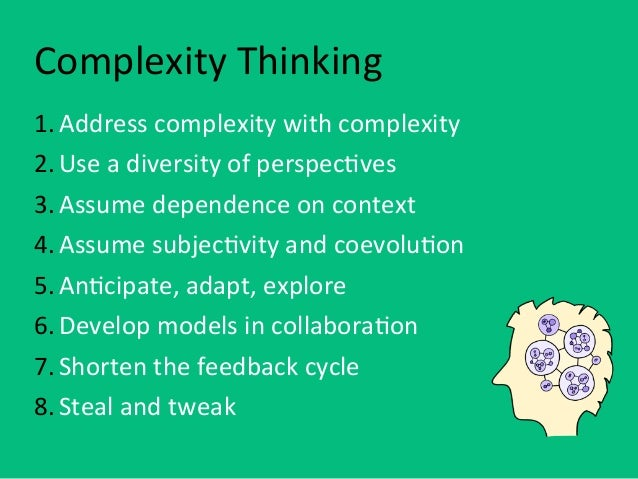 Complexity Thinking1. Address complexity with complexity2. Use a diversity of perspec8ves3. Assume depen...