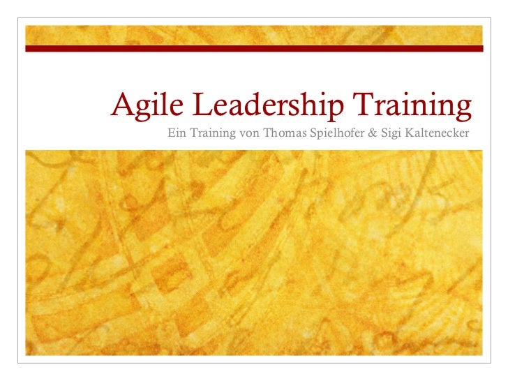 Agile Leadership Training <ul><li>Ein Training von Thomas Spielhofer & Sigi Kaltenecker </li></ul>