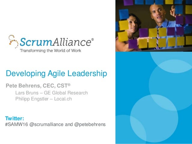 Developing Agile Leadership Pete Behrens, CEC, CST® Lars Bruns – GE Global Research Philipp Engstler – Local.ch Twitter: #...