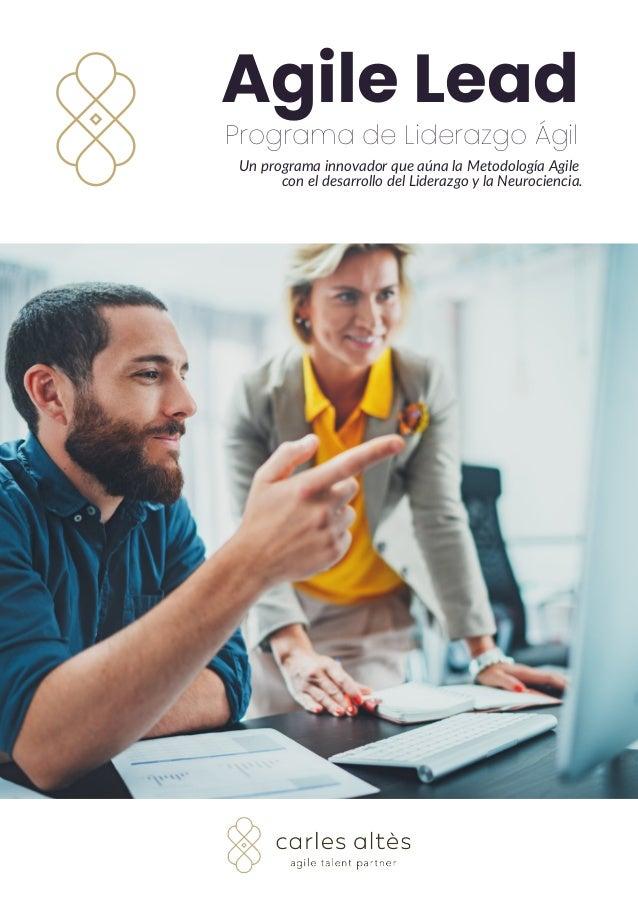 Programa de Liderazgo Ágil Agile Lead Un programa innovador que aúna la Metodología Agile con el desarrollo del Liderazgo ...