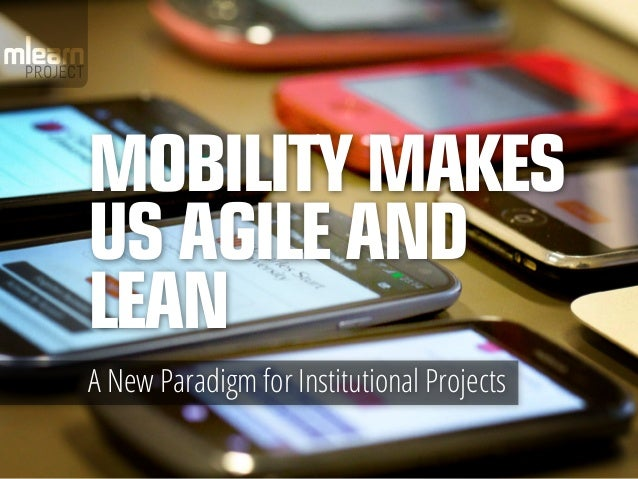 Mobility makesus Agile andLeanA New Paradigm for Institutional Projects
