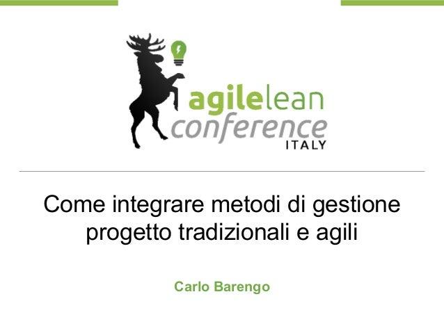 Come integrare metodi di gestione progetto tradizionali e agili Carlo Barengo
