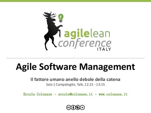 Agile Software Management Il fattore umano anello debole della catena Sala 1 Campidoglio, Talk, 12:15 - 13:15 Ercole Colon...