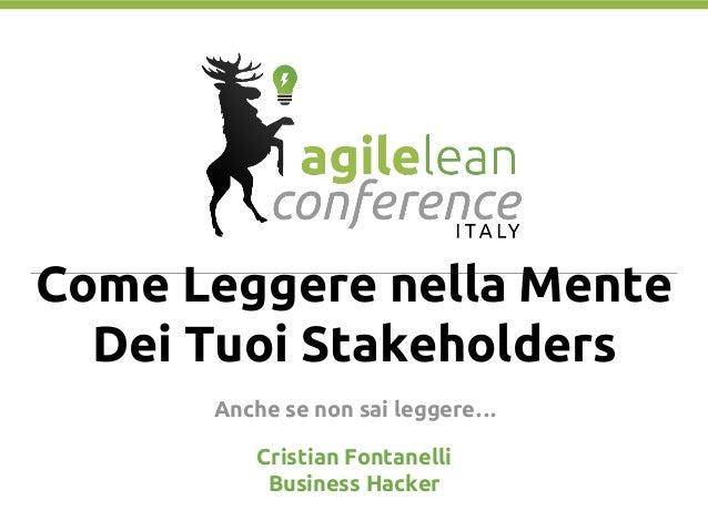 Come Leggere nella Mente Dei Tuoi Stakeholders Anche se non sai leggere… Cristian Fontanelli Business Hacker