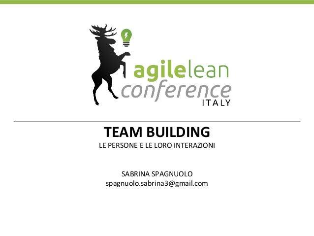 TEAM  BUILDING   LE  PERSONE  E  LE  LORO  INTERAZIONI      SABRINA  SPAGNUOLO   spagnuolo.sabrina3@...