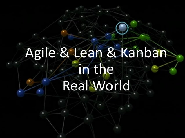 Agile & Lean & Kanban in the Real World