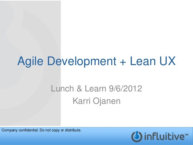 Agile Development + Lean UX                             Lunch & Learn 9/6/2012                                  Karri Ojan...