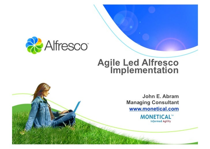 Agile Led Alfresco  Implementation	             John E. Abram      Managing Consultant       www.monetical.com