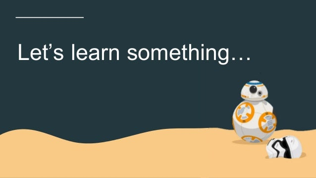 Let's learn something…
