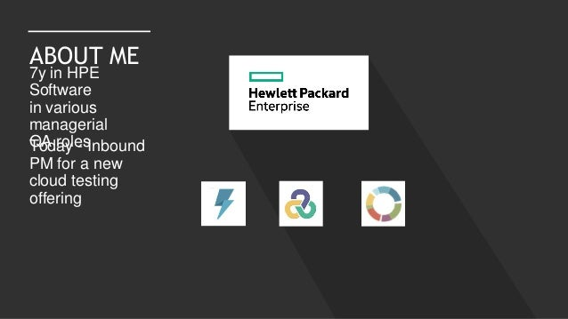 7y in HPE Software in various managerial QA rolesToday - Inbound PM for a new cloud testing offering ABOUT ME