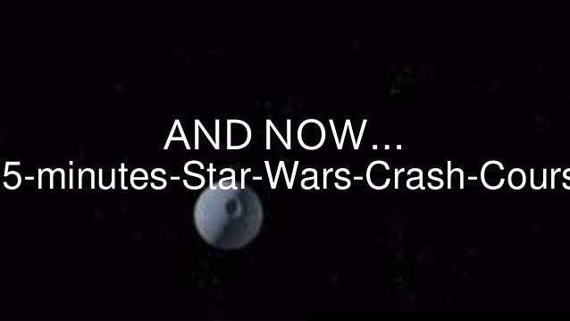 AND NOW… 5-minutes-Star-Wars-Crash-Cours