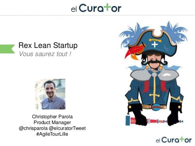 Cliquez et modifiez le titre Rex Lean Startup Vous saurez tout ! Christopher Parola Product Manager @chrisparola @elcurato...