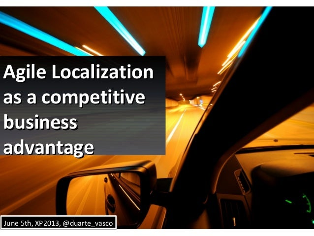 Agile LocalizationAgile Localizationas a competitiveas a competitivebusinessbusinessadvantageadvantageJune 5th, XP2013, @d...