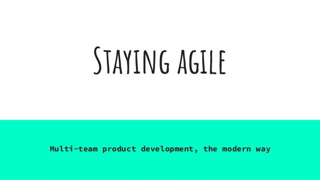 Staying agile Multi-team product development, the modern way