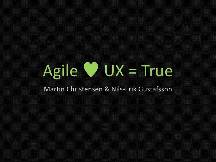 Agile UX=True Mar/nChristensen&Nils‐ErikGustafsson