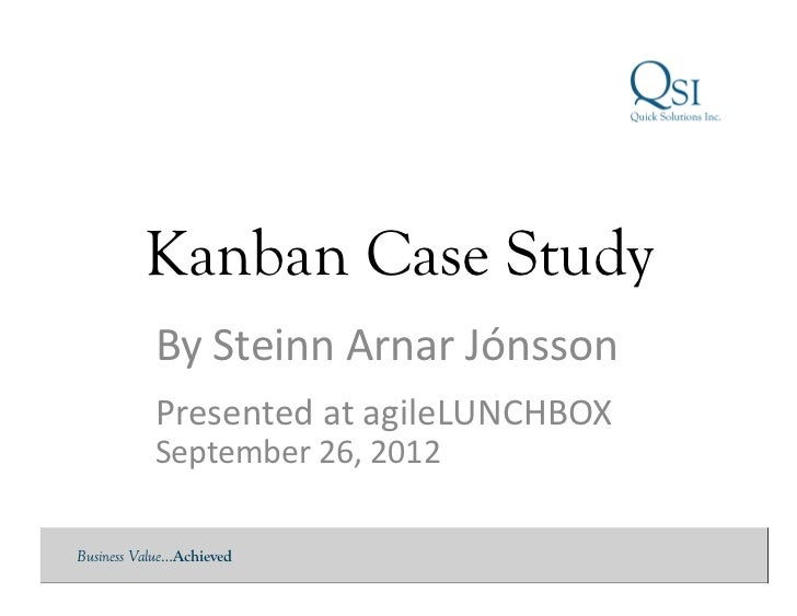 Kanban Case Study           By	  Steinn	  Arnar	  Jónsson	             Presented	  at	  agileLUNCHBOX	             Septemb...