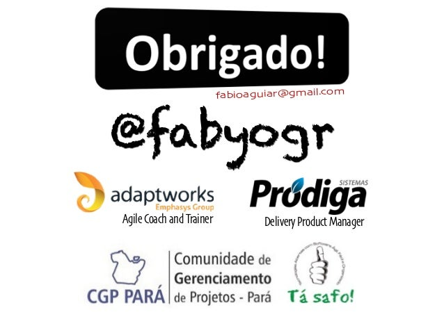 @fabyogr fabioaguiar@gmail.com Delivery Product ManagerAgile Coach and Trainer