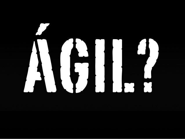 ÁGIL?