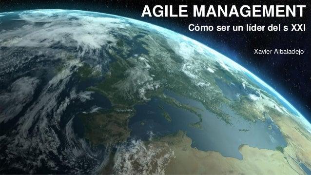 Pág. 1Agile Management – Cómo ser un líder del sXXI AGILE MANAGEMENT Xavier Albaladejo Cómo ser un líder del s XXI