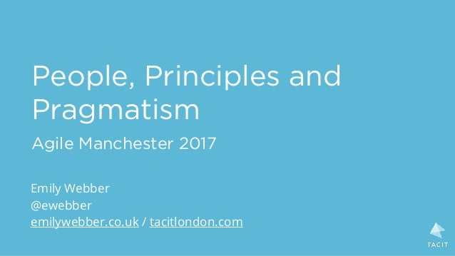 People, Principles and Pragmatism Agile Manchester 2017 Emily Webber @ewebber emilywebber.co.uk / tacitlondon.com