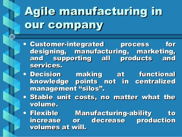agile manufacturing A full description of what agile manufacturing is, what are its benefits and  disadvantages, and how to create an agile manufacturing plan for.