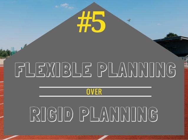 #5 FLEXIBLE PLANNING RIGID PLANNING OVER