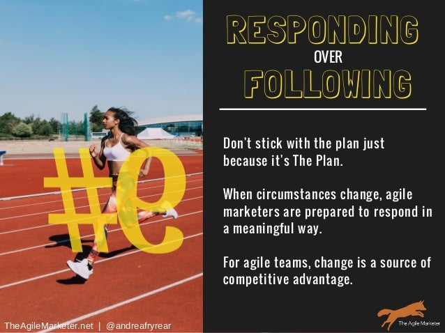 #6 FOLLOWING Don't stick with the plan just because it's The Plan. When circumstances change, agile marketers are prepared...