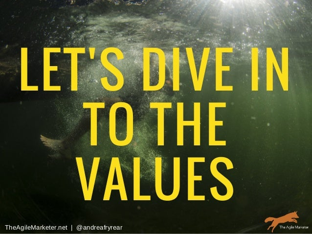 LET'S DIVE IN TO THE VALUES TheAgileMarketer.net|@andreafryrear
