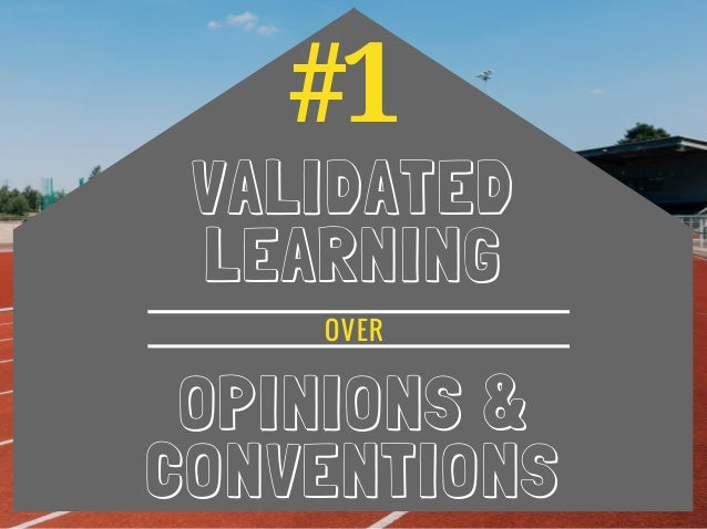 #1 VALIDATED LEARNING OPINIONS & CONVENTIONS OVER