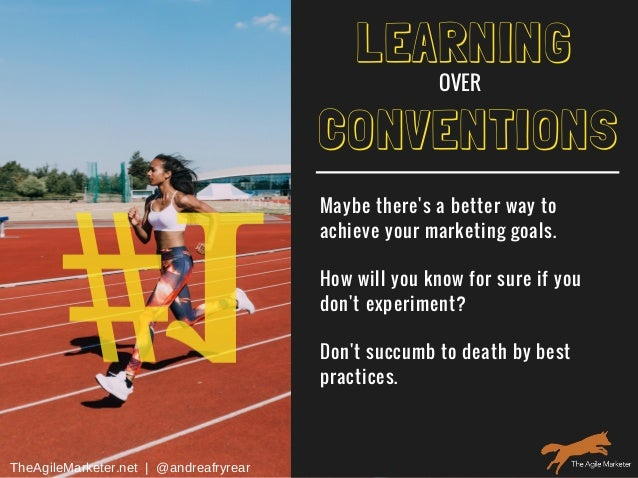 #1 LEARNING Maybe there's a better way to achieve your marketing goals. How will you know for sure if you don't experiment...