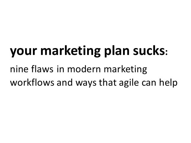 your marketing plan sucks: nine flaws in modern marketing workflows and ways that agile can help