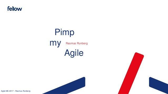 Agile ME 2017 - Rasmus Runberg Pimp my Agile Rasmus Runberg