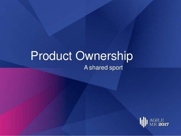Product Ownership A shared sport