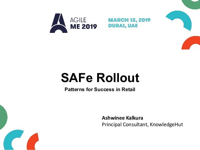 SAFe Rollout Patterns for Success in Retail Ashwinee Kalkura Principal Consultant, KnowledgeHut