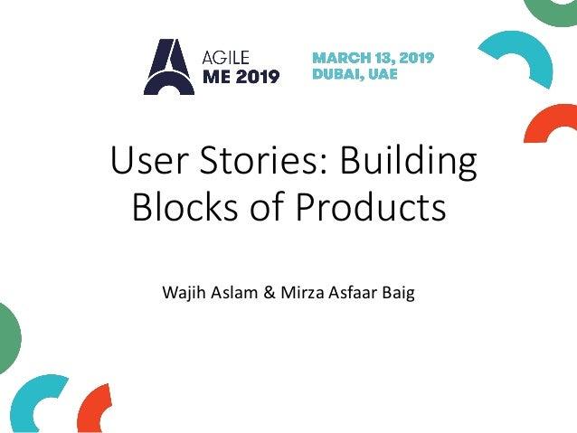 User Stories: Building Blocks of Products Wajih Aslam & Mirza Asfaar Baig