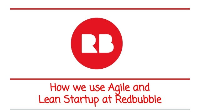 How we use Agile and Lean Startup at Redbubble