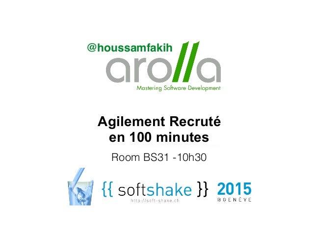 @houssamfakih Agilement Recruté en 100 minutes Room BS31 -10h30