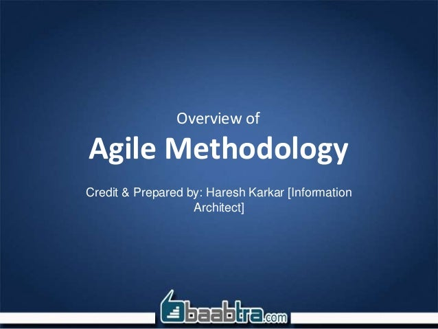 Overview of Agile Methodology Credit & Prepared by: Haresh Karkar [Information Architect]