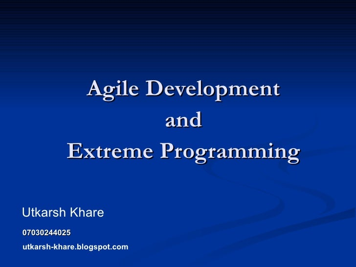 Agile Development  and  Extreme Programming  Utkarsh Khare 07030244025 utkarsh-khare.blogspot.com