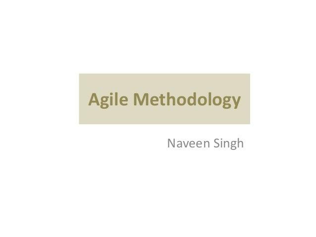Agile Methodology        Naveen Singh