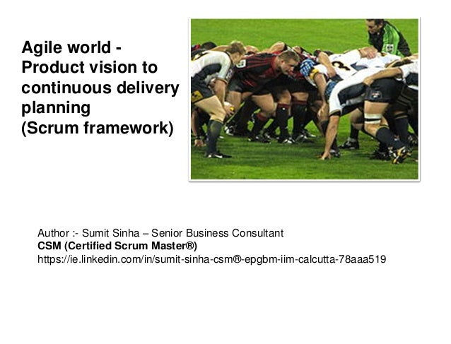 Agile world - Product vision to continuous delivery planning (Scrum framework) Author :- Sumit Sinha – Senior Business Con...