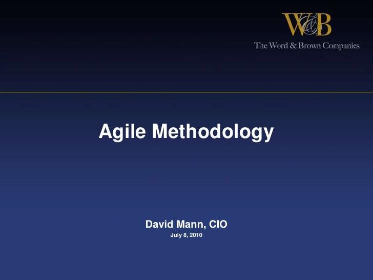 Agile Methodology<br />David Mann, CIO <br />July 8, 2010<br />