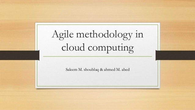 Agile methodology incloud computingSaleem M. shoublaq & ahmed M. abed