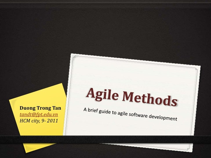 Agile Methods<br />A brief guide to agile software development<br />Duong Trong Tan<br />tandt@fpt.edu.vn<br />HCM city, 9...