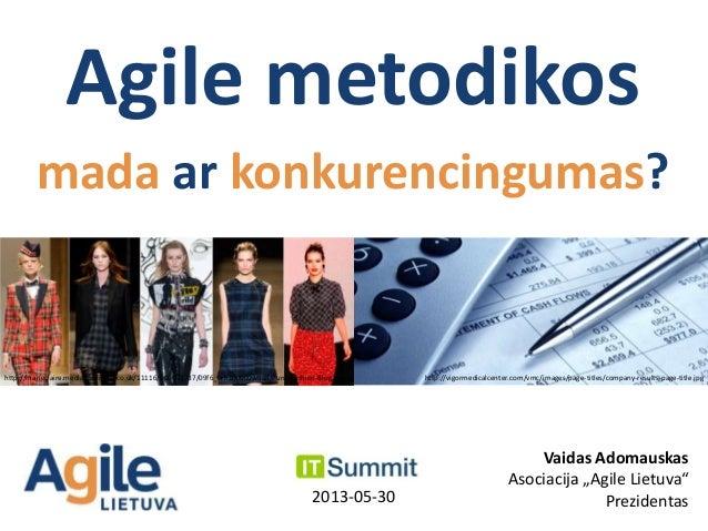 """Agile metodikosmada ar konkurencingumas?2013-05-30Vaidas AdomauskasAsociacija """"Agile Lietuva""""Prezidentashttp://marieclaire..."""